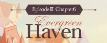 에피소드3 챕터6 <Evergreen Haven> 이벤트